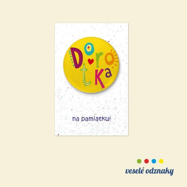 Odznak a magnetka s menom Dorotka