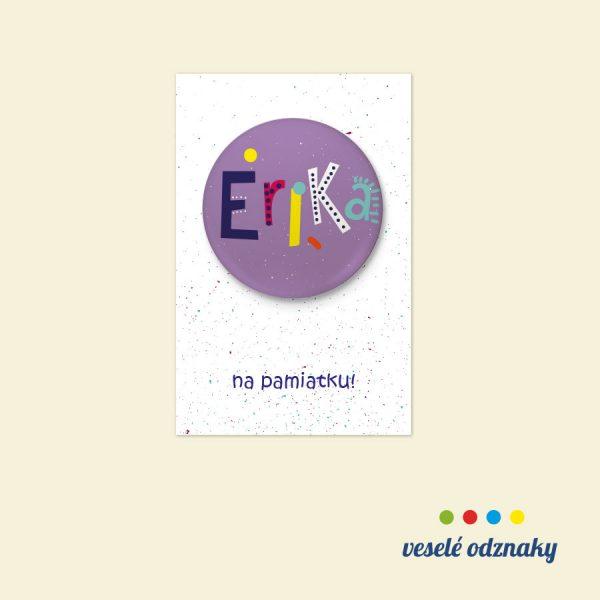 Odznak a magnetka s menom Erika