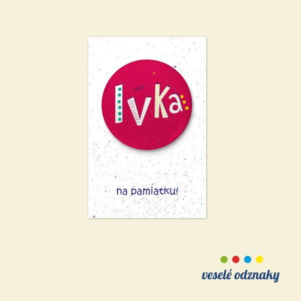 Odznak a magnetka s menom Ivka