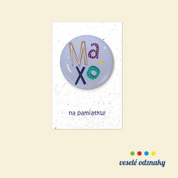 Odznak a magnetka s menom Maxo